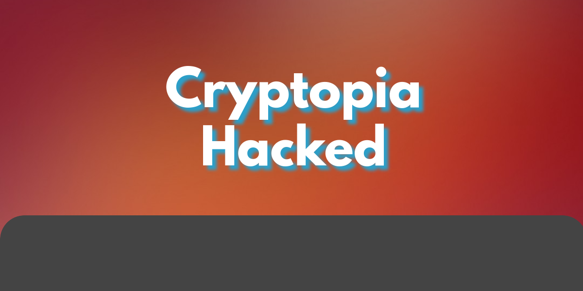 Cryptopia Hacked! learn to be safer