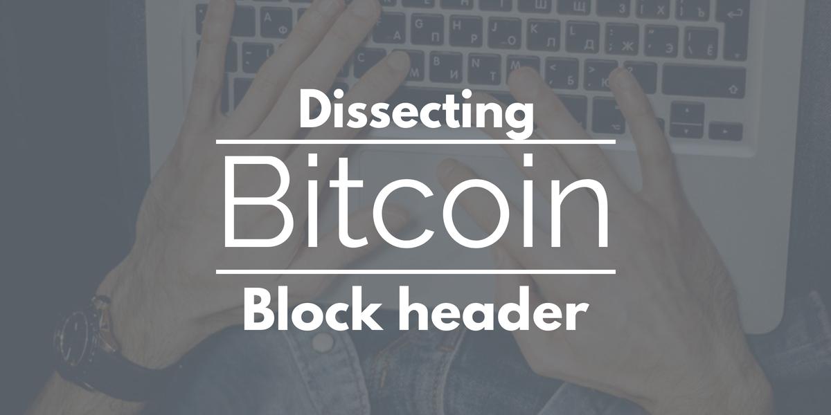 Bitcoin: dissecting block header