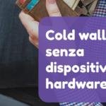 Bitcoin Cold wallet senza dispositivi hardware