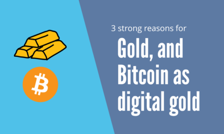 3 Strong Reasons for Gold, and Bitcoin as digital gold
