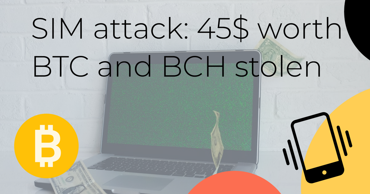SIM attack: 45$ worth BTC and BCH stolen